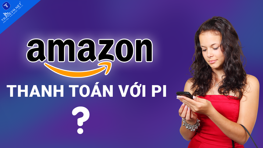 Gã khổng lồ thương mại điện tử Amazon sẽ hỗ trợ thanh toán bằng Crypto? Cơ hội cho Pi?