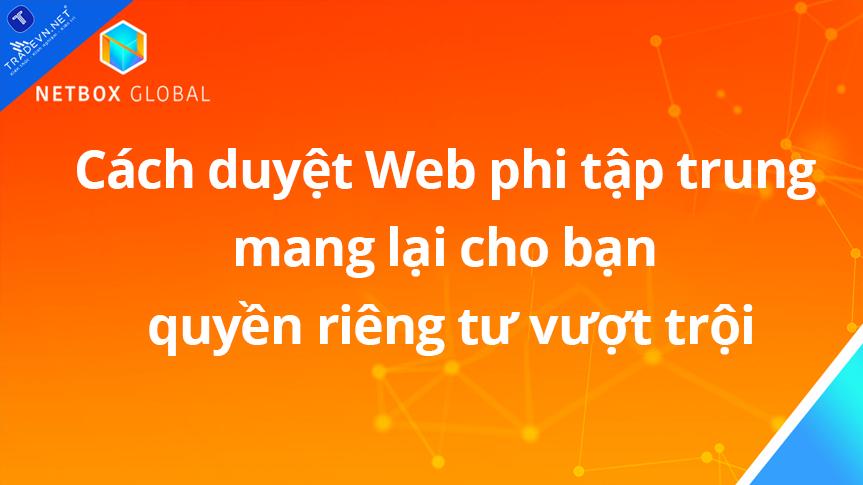 Cách trình duyệt Web phi tập trung mang lại cho bạn quyền riêng tư vượt trội